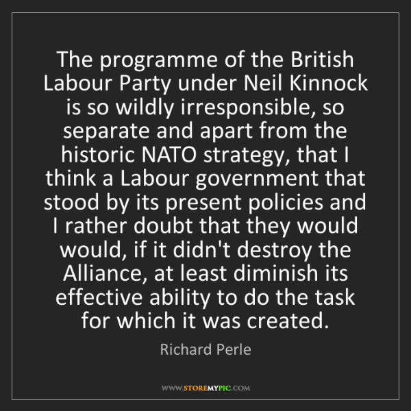 Richard Perle: The programme of the British Labour Party under Neil...