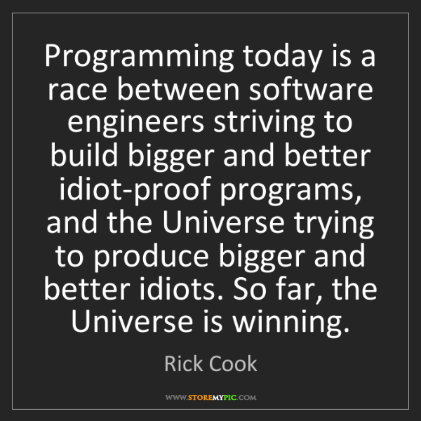 Rick Cook: Programming today is a race between software engineers...