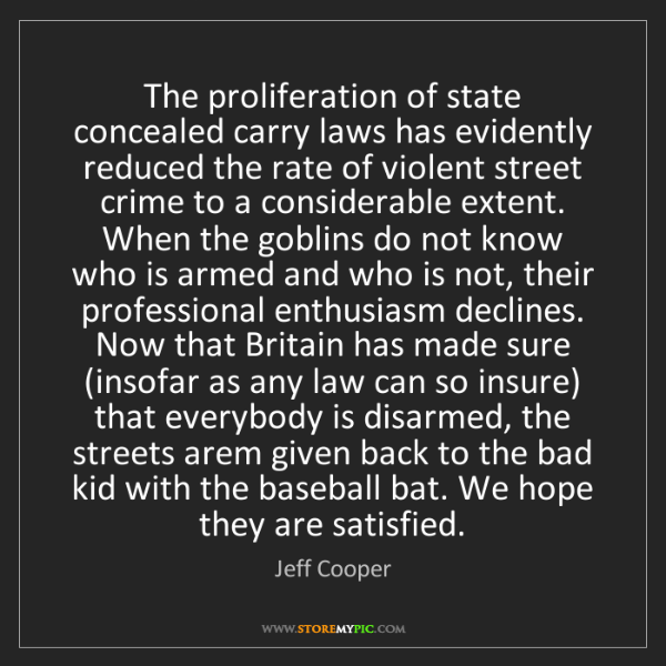 Jeff Cooper: The proliferation of state concealed carry laws has evidently...