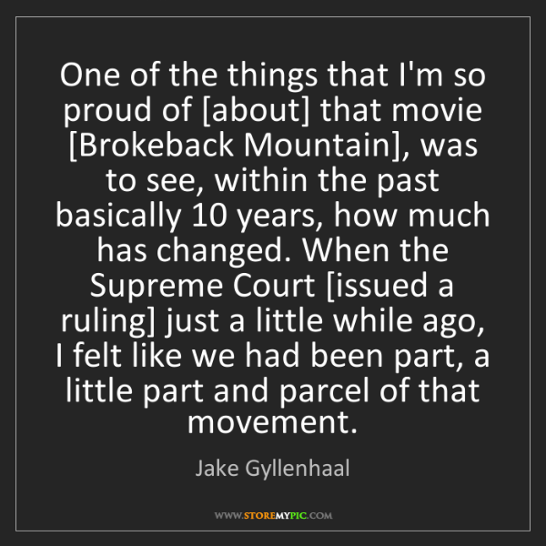Jake Gyllenhaal: One of the things that I'm so proud of [about] that movie...