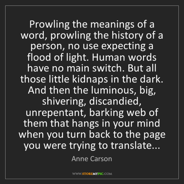 Anne Carson: Prowling the meanings of a word, prowling the history...