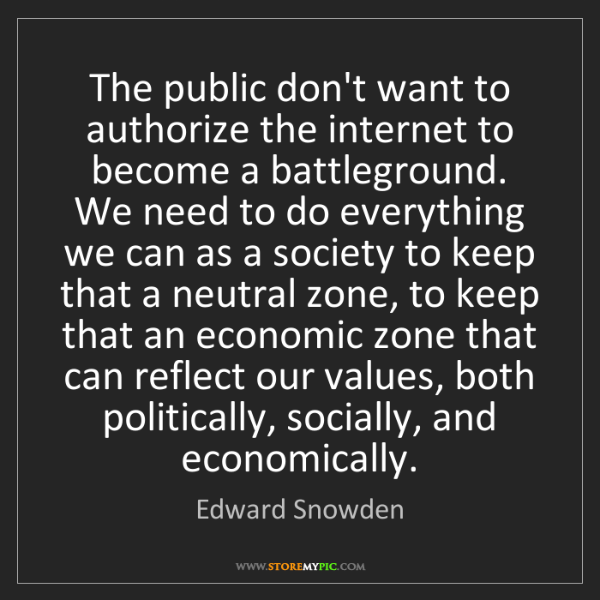 Edward Snowden: The public don't want to authorize the internet to become...