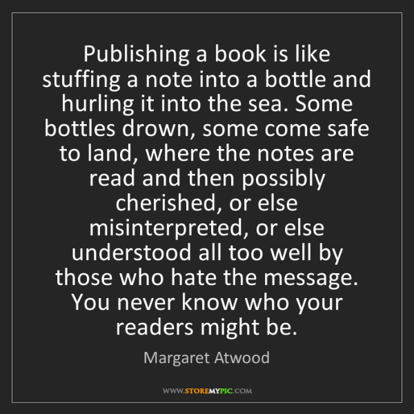 Margaret Atwood: Publishing a book is like stuffing a note into a bottle...