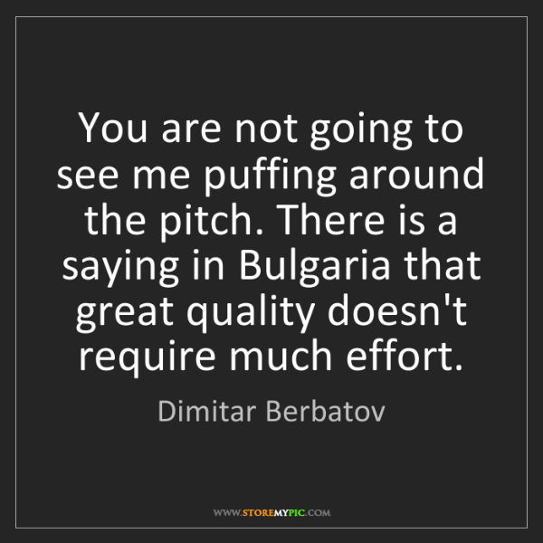 Dimitar Berbatov: You are not going to see me puffing around the pitch....