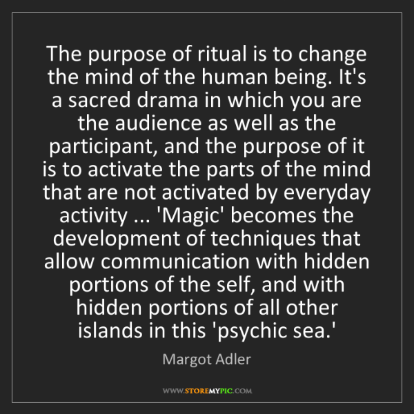Margot Adler: The purpose of ritual is to change the mind of the human...