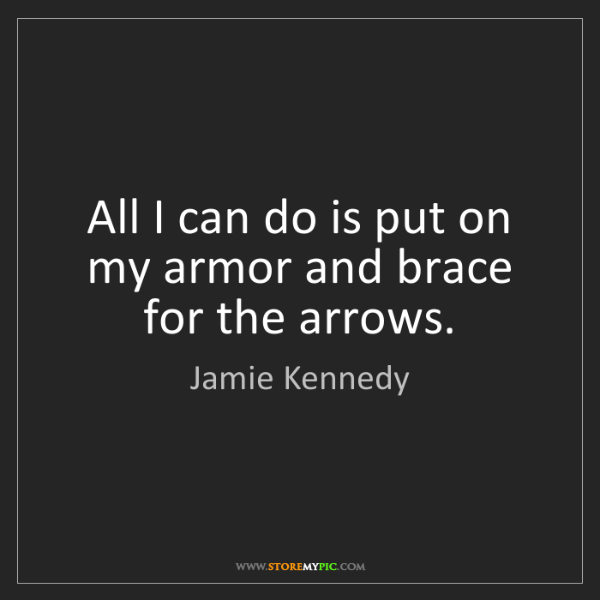 Jamie Kennedy: All I can do is put on my armor and brace for the arrows.