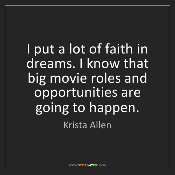 Krista Allen: I put a lot of faith in dreams. I know that big movie...