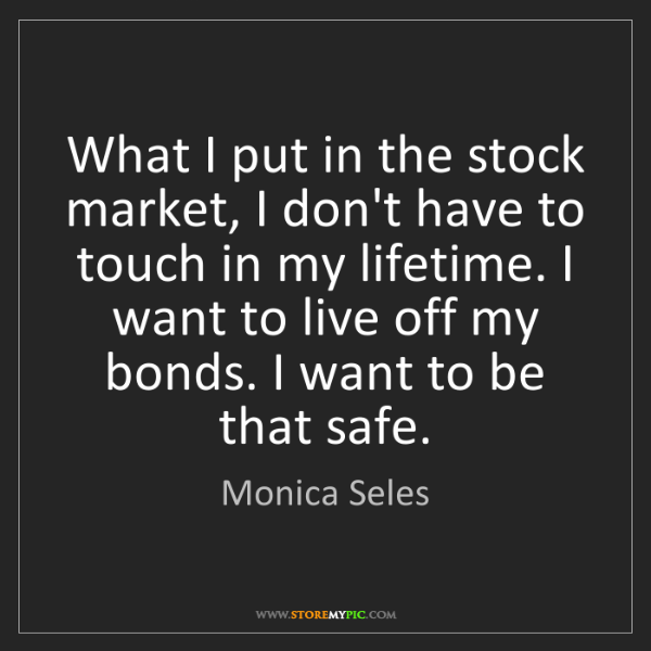Live Market Quotes: Monica Seles: What I Put In The Stock Market, I Don't Have