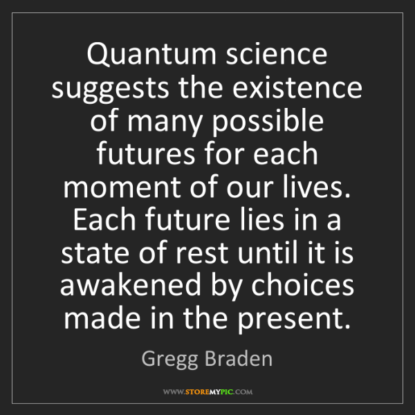 Gregg Braden: Quantum science suggests the existence of many possible...