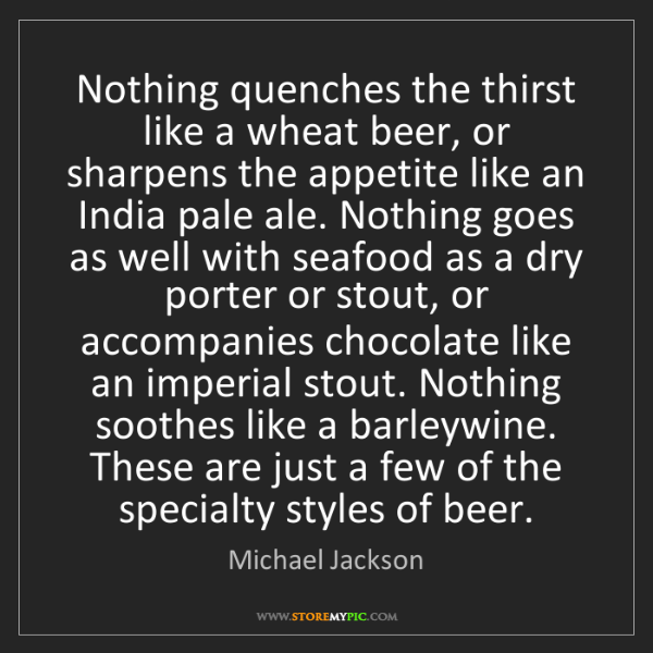 Michael Jackson: Nothing quenches the thirst like a wheat beer, or sharpens...
