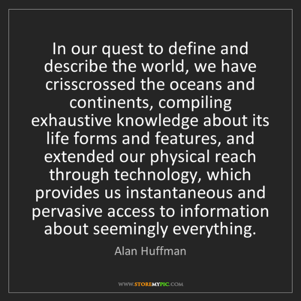 Alan Huffman: In our quest to define and describe the world, we have...