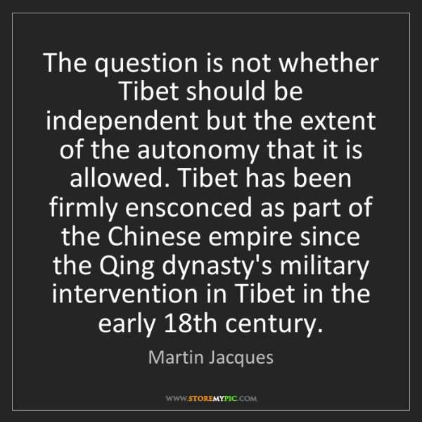 Martin Jacques: The question is not whether Tibet should be independent...
