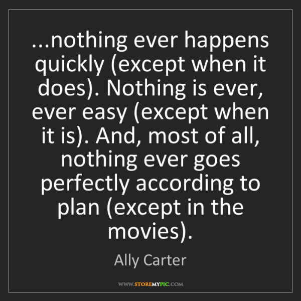 Ally Carter: ...nothing ever happens quickly (except when it does)....