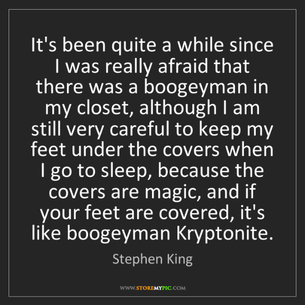 Stephen King: It's been quite a while since I was really afraid that...