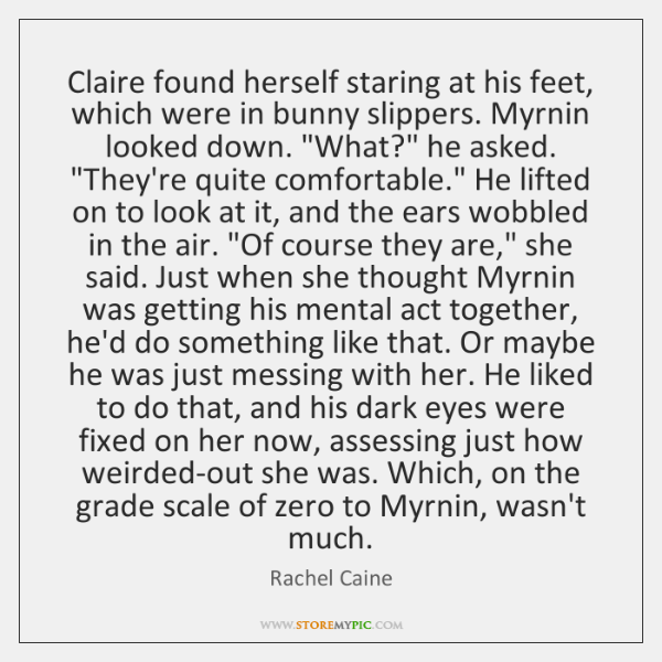 Claire found herself staring at his feet, which were in bunny slippers. ...