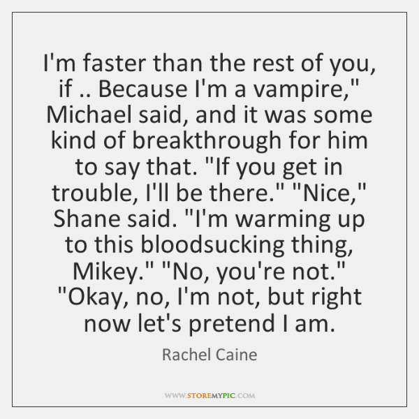 "I'm faster than the rest of you, if .. Because I'm a vampire,"" ..."