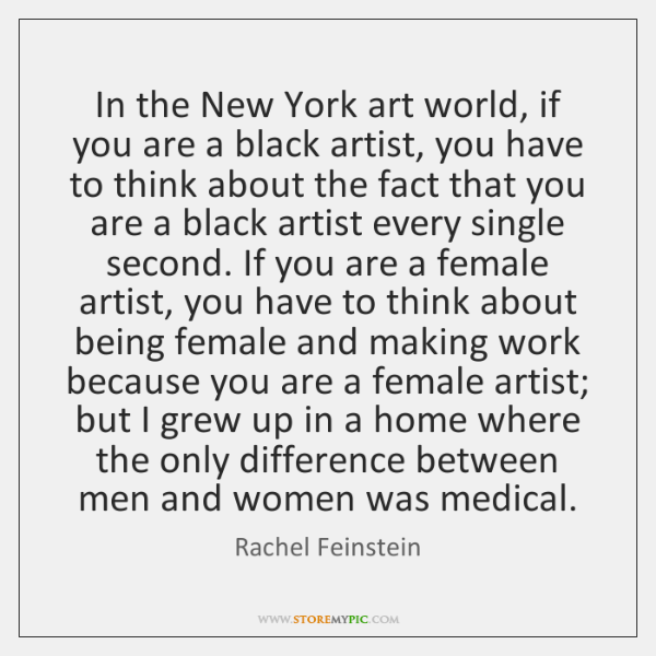 In the New York art world, if you are a black artist, ...