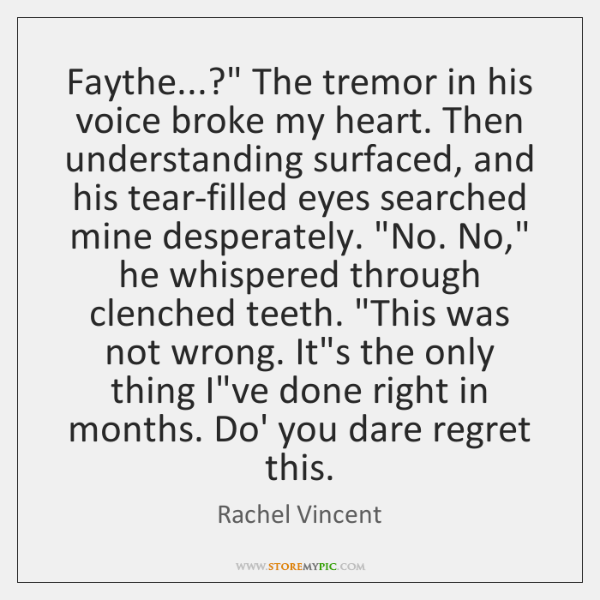 """Faythe...?"""" The tremor in his voice broke my heart. Then understanding surfaced, ..."""