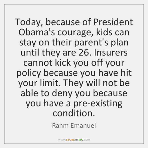 Today, because of President Obama's courage, kids can stay on their parent's ...