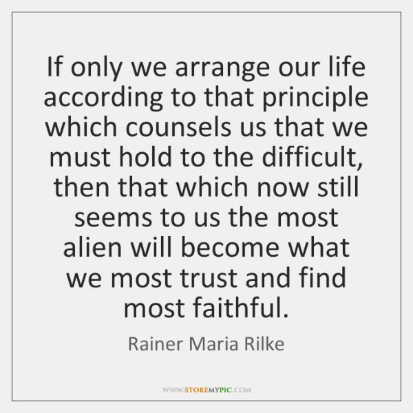 If only we arrange our life according to that principle which counsels ...