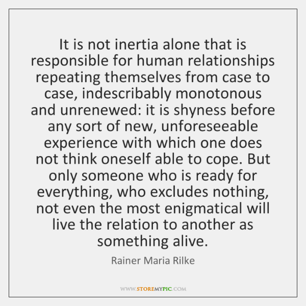 It is not inertia alone that is responsible for human relationships repeating ...