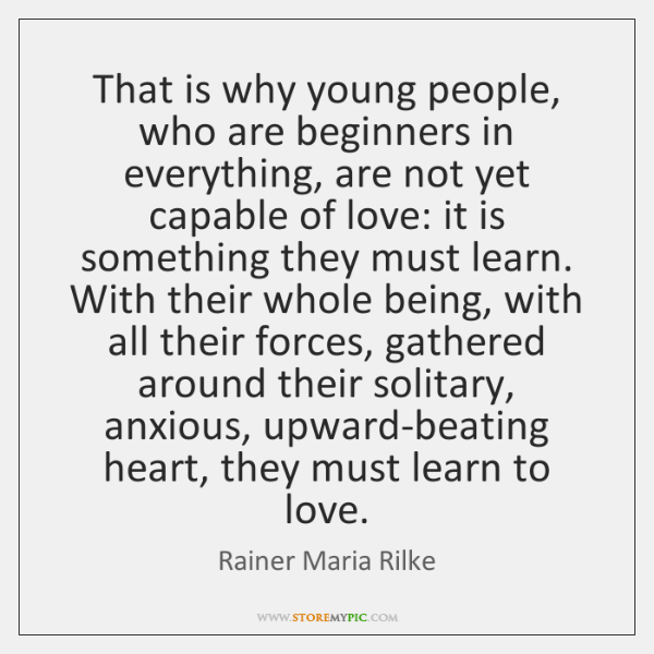 That is why young people, who are beginners in everything, are not ...