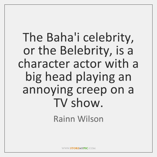 The Baha'i celebrity, or the Belebrity, is a character actor with a ...