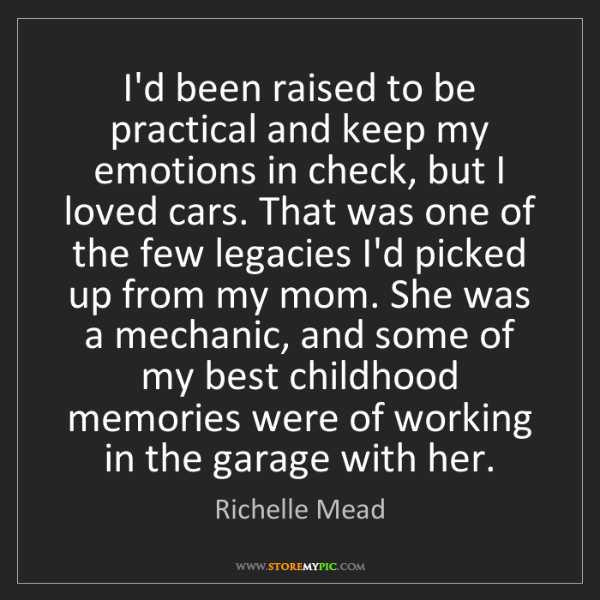 Richelle Mead: I'd been raised to be practical and keep my emotions...