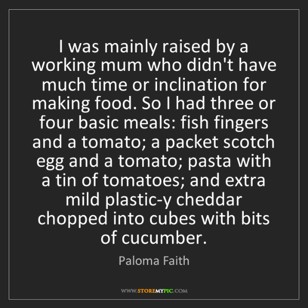 Paloma Faith: I was mainly raised by a working mum who didn't have...