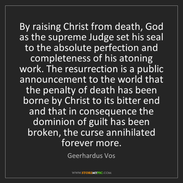 Geerhardus Vos: By raising Christ from death, God as the supreme Judge...