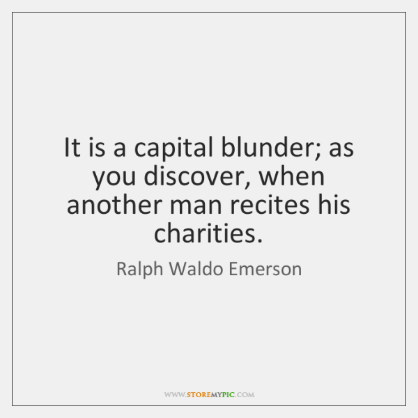 It is a capital blunder; as you discover, when another man recites ...