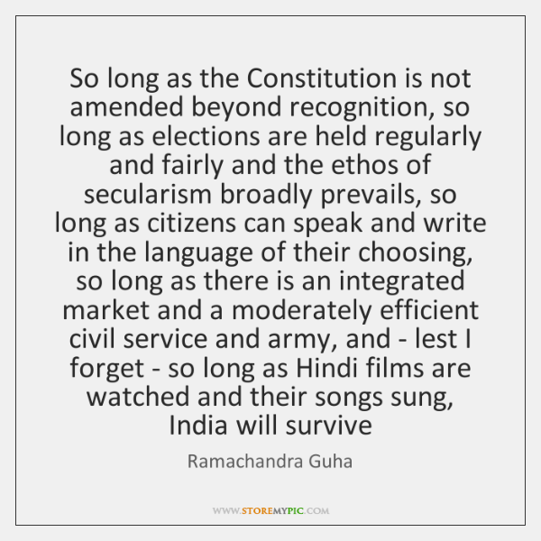 So long as the Constitution is not amended beyond recognition, so long ...
