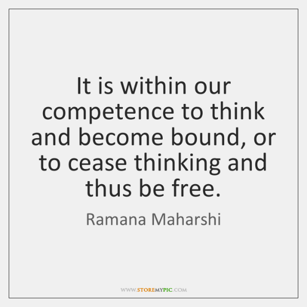It is within our competence to think and become bound, or to ...