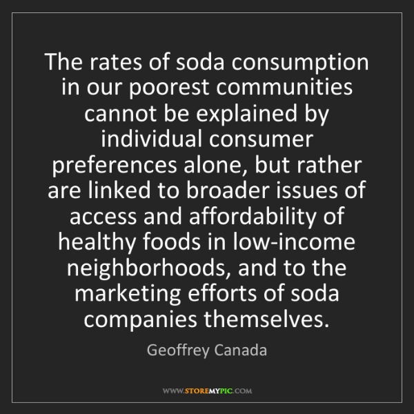 Geoffrey Canada: The rates of soda consumption in our poorest communities...