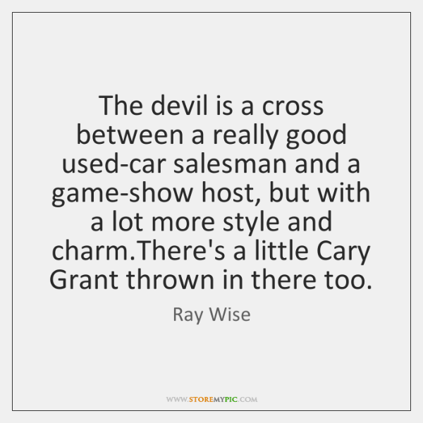 The devil is a cross between a really good used-car salesman and ...