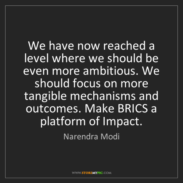 Narendra Modi: We have now reached a level where we should be even more...