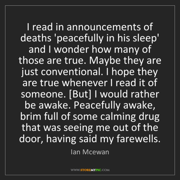 Ian Mcewan: I read in announcements of deaths 'peacefully in his...