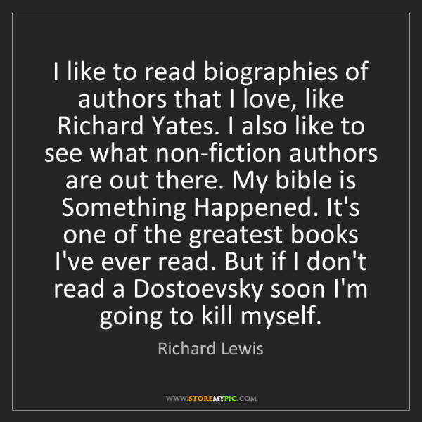 Richard Lewis: I like to read biographies of authors that I love, like...