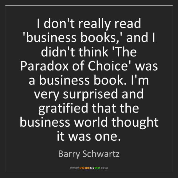 Barry Schwartz: I don't really read 'business books,' and I didn't think...