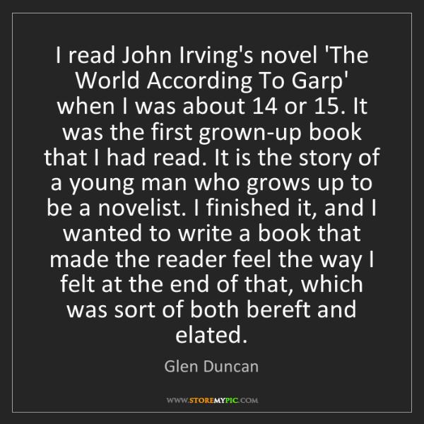 Glen Duncan: I read John Irving's novel 'The World According To Garp'...