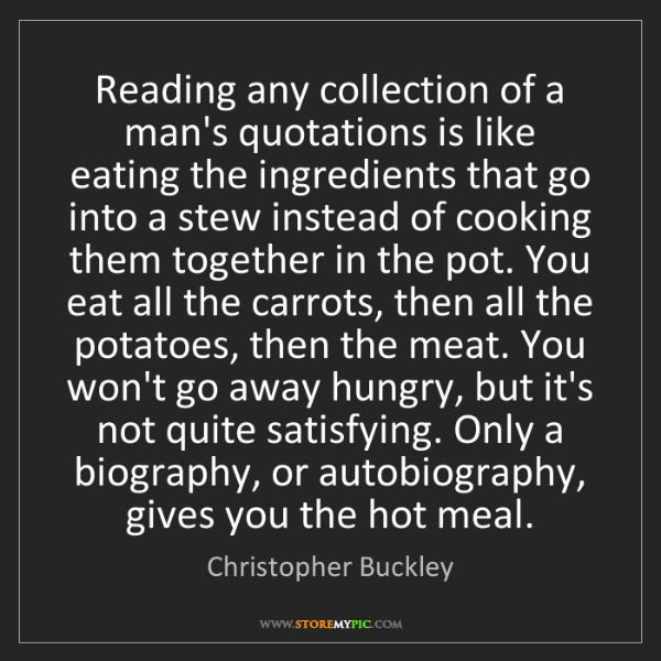 Christopher Buckley: Reading any collection of a man's quotations is like...