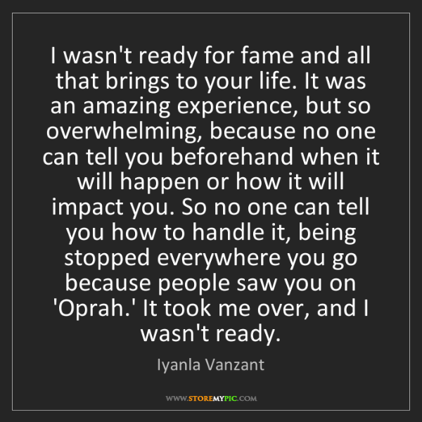 Iyanla Vanzant: I wasn't ready for fame and all that brings to your life....