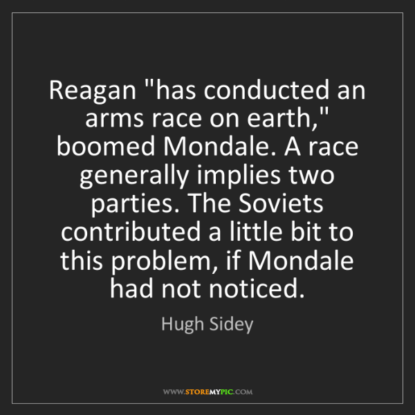 "Hugh Sidey: Reagan ""has conducted an arms race on earth,"" boomed..."