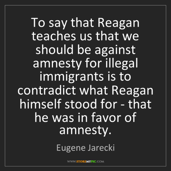 Eugene Jarecki: To say that Reagan teaches us that we should be against...