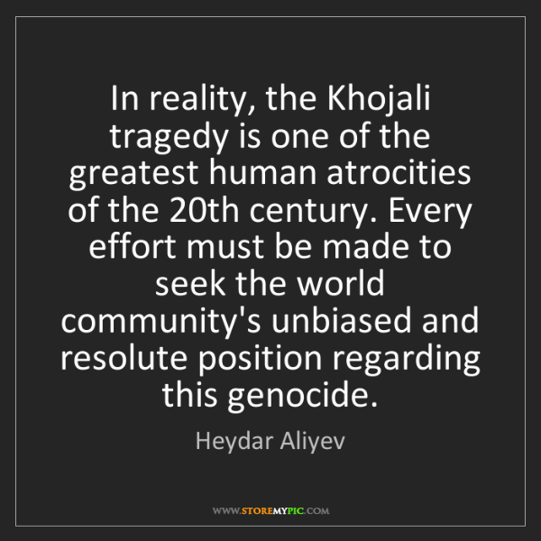 Heydar Aliyev: In reality, the Khojali tragedy is one of the greatest...
