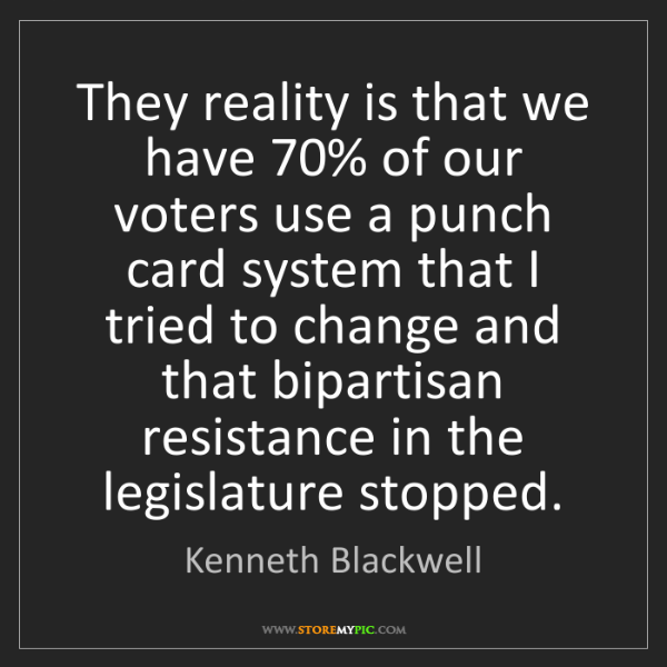 Kenneth Blackwell: They reality is that we have 70% of our voters use a...