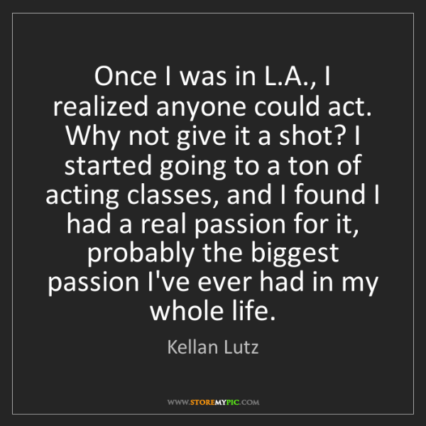 Kellan Lutz: Once I was in L.A., I realized anyone could act. Why...