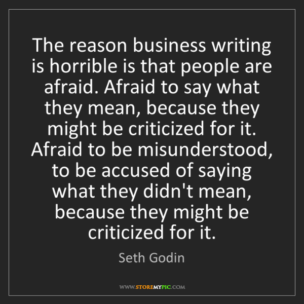 Seth Godin: The reason business writing is horrible is that people...