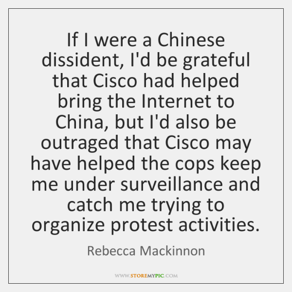 If I were a Chinese dissident, I'd be grateful that Cisco had ...