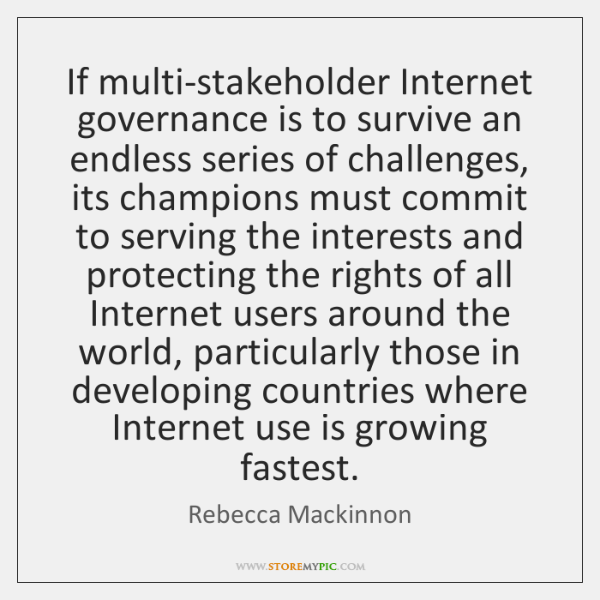 If multi-stakeholder Internet governance is to survive an endless series of challenges, ...